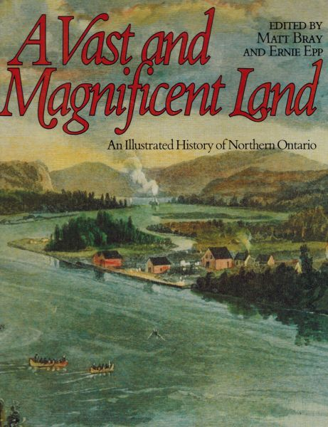 Image for A Vast and magnificent land: An illustrated history of Northern Ontario