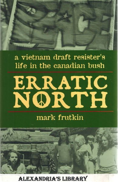 Image for Erratic North: A Vietnam Draft Resister's Life in the Canadian Bush