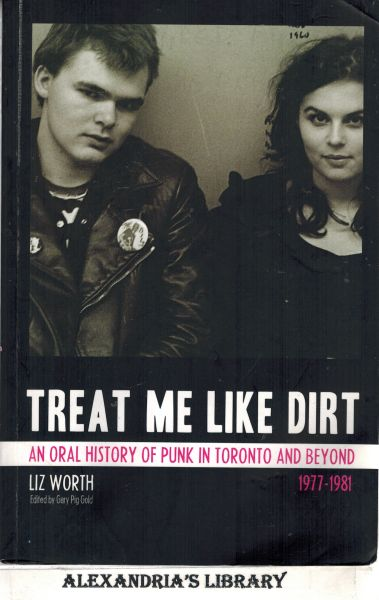 Image for Treat Me Like Dirt: An Oral History of Punk in Toronto and Beyond 1977-1981