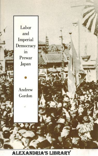 Image for Labor and Imperial Democracy in Prewar Japan (Volume 1) (Twentieth Century Japan: The Emergence of a World Power)