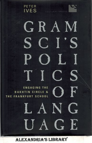 Image for Gramsci's Politics of Language: Engaging the Bakhtin Circle and the Frankfurt School (Cultural Spaces)