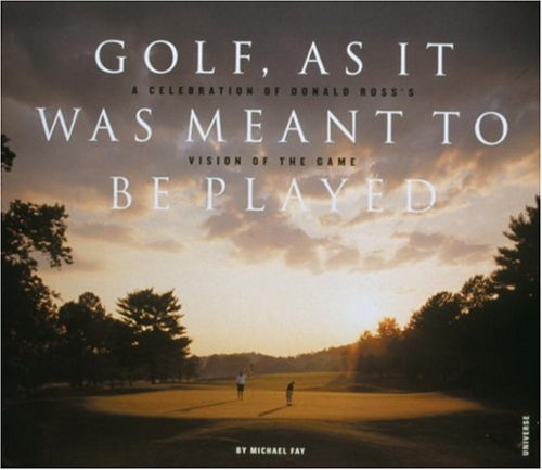 Image for Golf, As It Was Meant To Be Played: A Celebration of Donald Ross's Vision of the Game