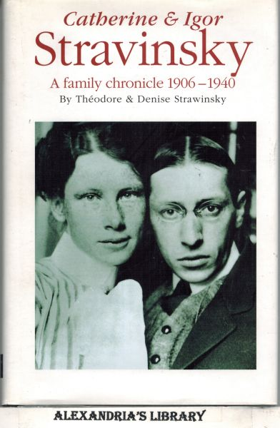 Image for Catherine and Igor Stravinsky: A Family Chronicle 1906-1940